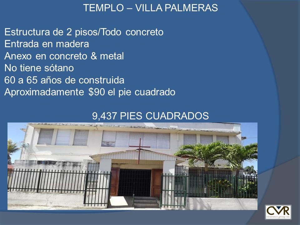 TEMPLO – VILLA PALMERAS Estructura de 2 pisos/Todo concreto Entrada en madera Anexo en concreto & metal No tiene sótano 60 a 65 años de construida Apr