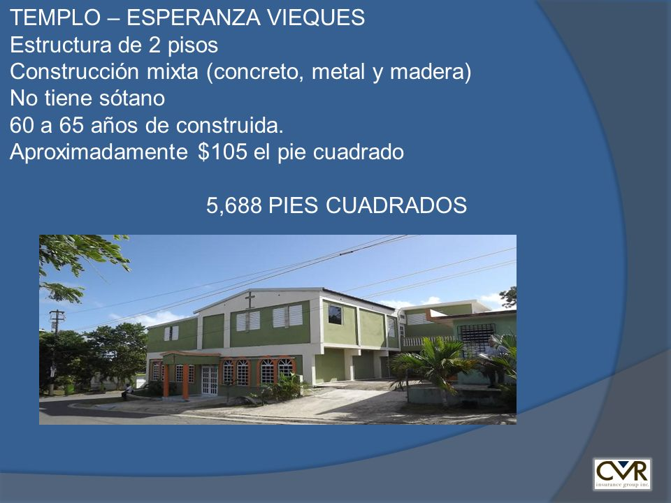 TEMPLO – ESPERANZA VIEQUES Estructura de 2 pisos Construcción mixta (concreto, metal y madera) No tiene sótano 60 a 65 años de construida. Aproximadam