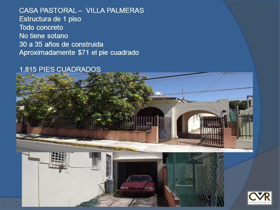 CASA PASTORAL – VILLA PALMERAS Estructura de 1 piso Todo concreto No tiene sotano 30 a 35 años de construida Aproximadamente $71 el pie cuadrado 1,815