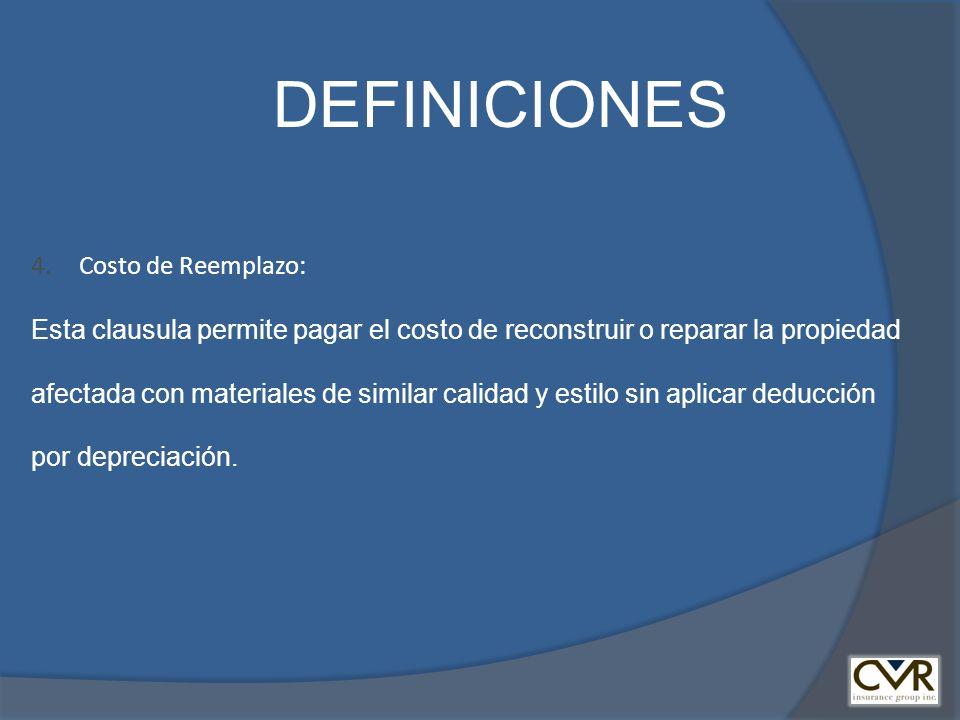 4.Costo de Reemplazo: Esta clausula permite pagar el costo de reconstruir o reparar la propiedad afectada con materiales de similar calidad y estilo s