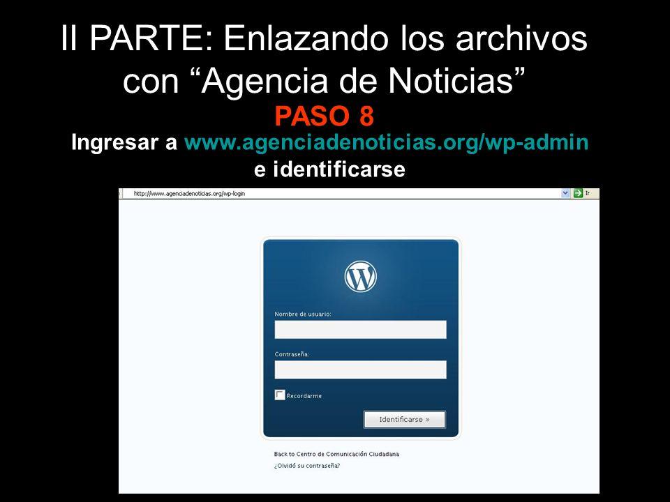 Ingresar a www.agenciadenoticias.org/wp-admin e identificarse PASO 8 II PARTE: Enlazando los archivos con Agencia de Noticias