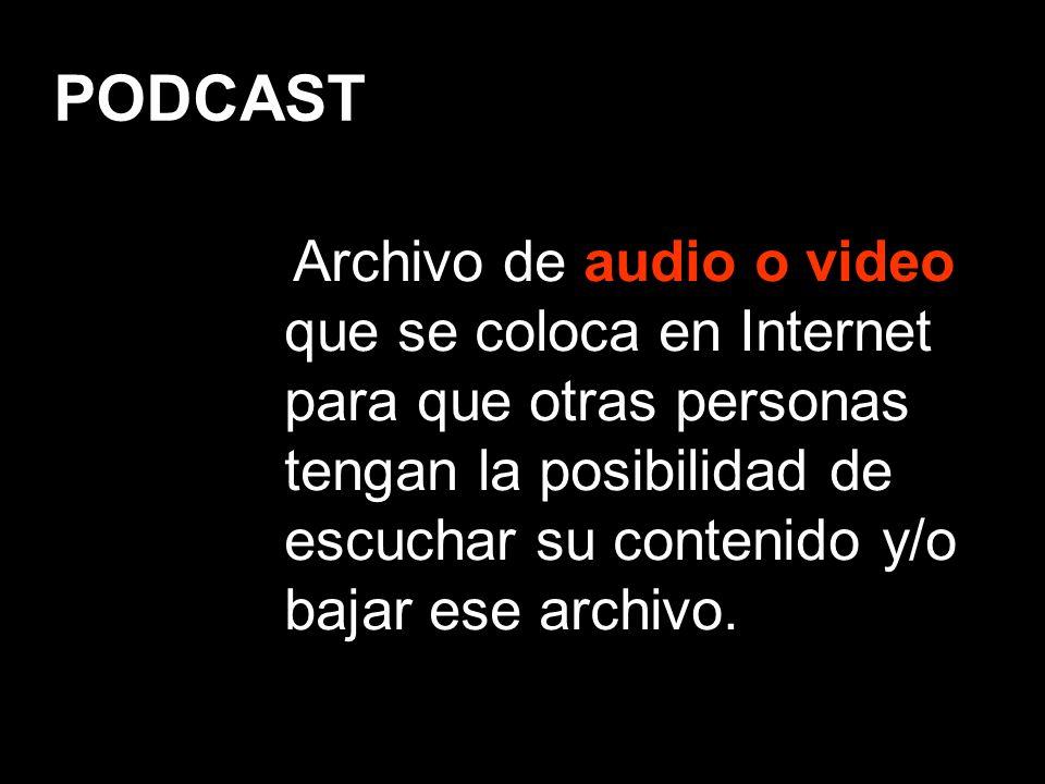Archivo de audio o video que se coloca en Internet para que otras personas tengan la posibilidad de escuchar su contenido y/o bajar ese archivo.
