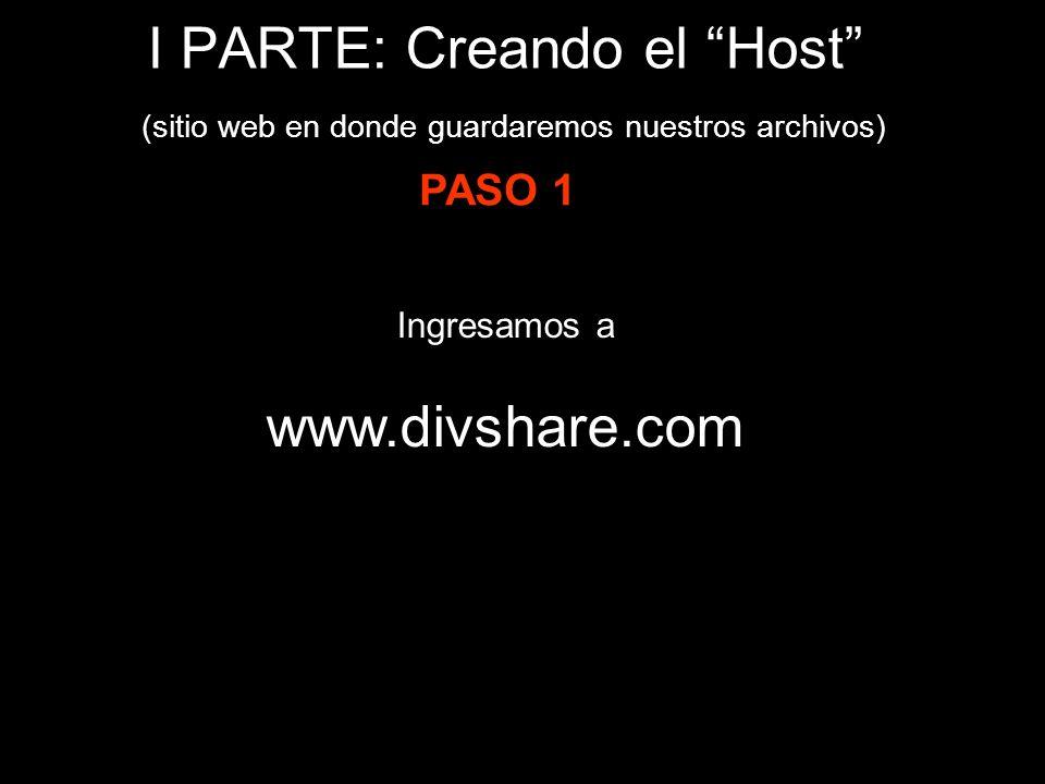 I PARTE: Creando el Host (sitio web en donde guardaremos nuestros archivos) Ingresamos a www.divshare.com PASO 1