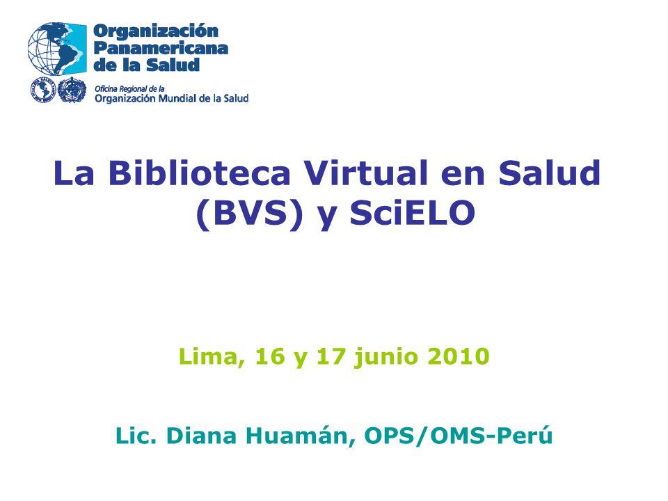 La Biblioteca Virtual en Salud (BVS) y SciELO Lima, 16 y 17 junio 2010 Lic.
