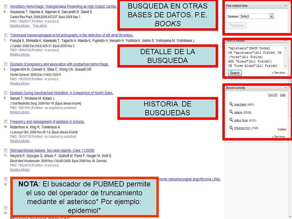 BUSQUEDA EN OTRAS BASES DE DATOS. P.E. BOOKS DETALLE DE LA BUSQUEDA HISTORIA DE BUSQUEDAS NOTA: El buscador de PUBMED permite el uso del operador de t