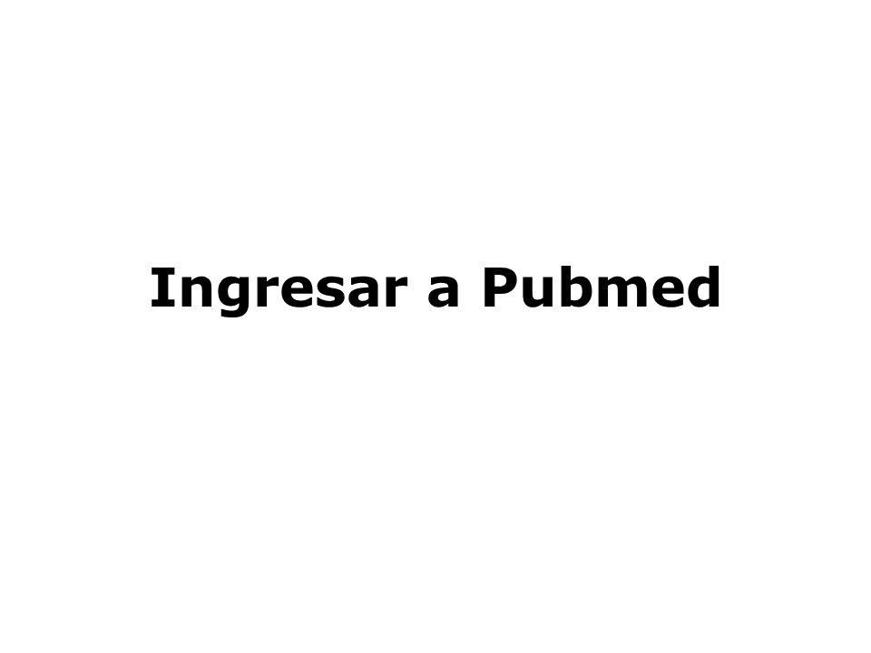 Ingresar a Pubmed