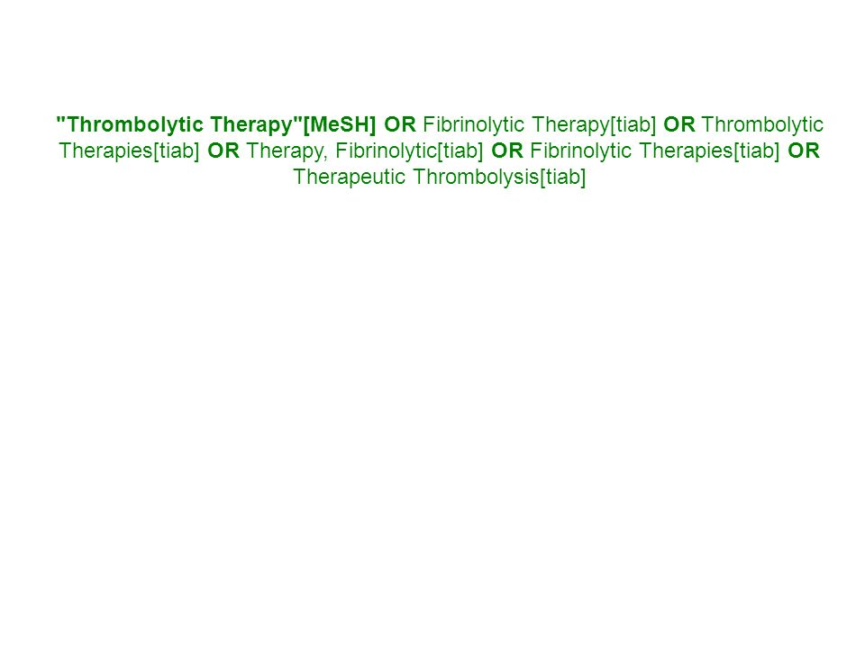 Thrombolytic Therapy [MeSH] OR Fibrinolytic Therapy[tiab] OR Thrombolytic Therapies[tiab] OR Therapy, Fibrinolytic[tiab] OR Fibrinolytic Therapies[tiab] OR Therapeutic Thrombolysis[tiab]