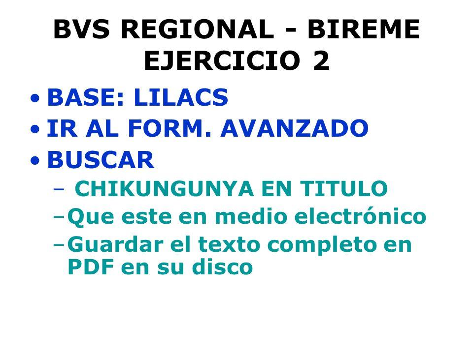 BVS REGIONAL - BIREME EJERCICIO 2 BASE: LILACS IR AL FORM. AVANZADO BUSCAR – CHIKUNGUNYA EN TITULO –Que este en medio electrónico –Guardar el texto co
