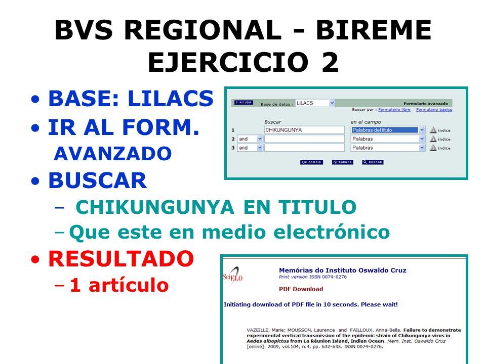 BVS REGIONAL - BIREME EJERCICIO 2 BASE: LILACS IR AL FORM. AVANZADO BUSCAR – CHIKUNGUNYA EN TITULO –Que este en medio electrónico RESULTADO –1 artícul