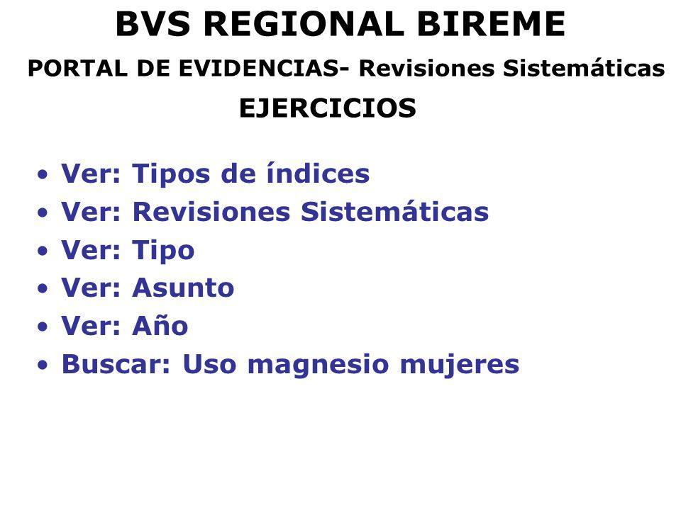 BVS REGIONAL BIREME PORTAL DE EVIDENCIAS- Revisiones Sistemáticas EJERCICIOS Ver: Tipos de índices Ver: Revisiones Sistemáticas Ver: Tipo Ver: Asunto