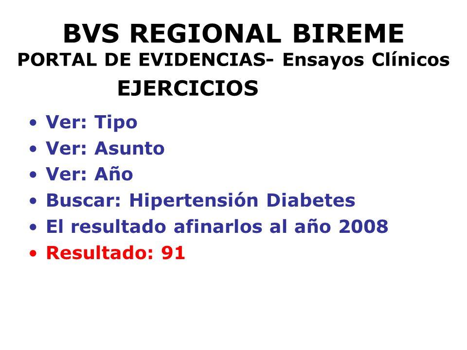 BVS REGIONAL BIREME PORTAL DE EVIDENCIAS- Ensayos Clínicos EJERCICIOS Ver: Tipo Ver: Asunto Ver: Año Buscar: Hipertensión Diabetes El resultado afinar