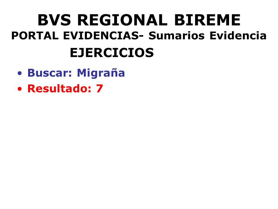 BVS REGIONAL BIREME PORTAL EVIDENCIAS- Sumarios Evidencia EJERCICIOS Buscar: Migraña Resultado: 7