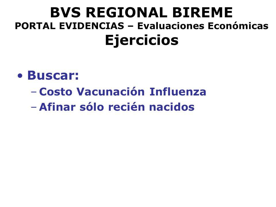 BVS REGIONAL BIREME PORTAL EVIDENCIAS – Evaluaciones Económicas Ejercicios Buscar: –Costo Vacunación Influenza –Afinar sólo recién nacidos
