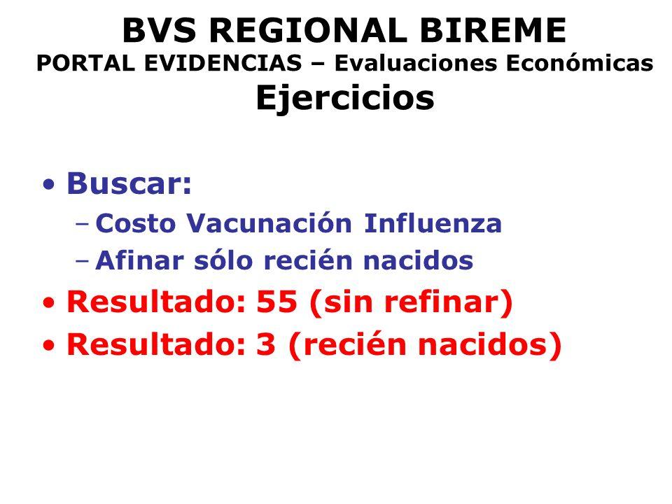 BVS REGIONAL BIREME PORTAL EVIDENCIAS – Evaluaciones Económicas Ejercicios Buscar: –Costo Vacunación Influenza –Afinar sólo recién nacidos Resultado: