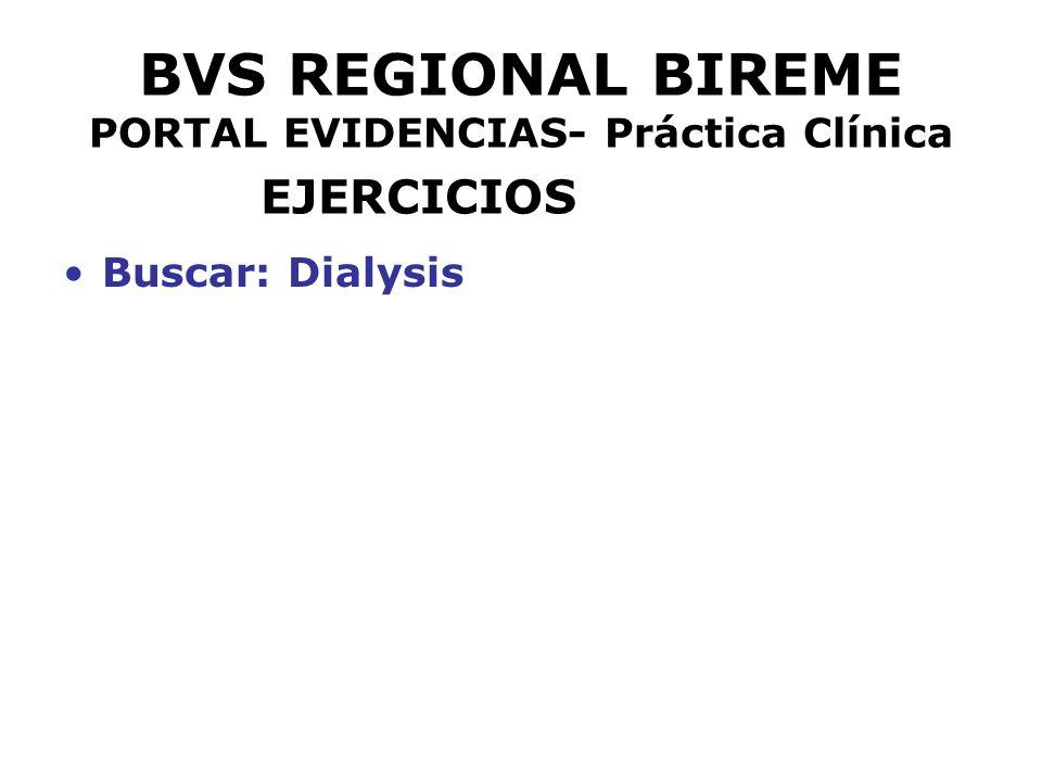 BVS REGIONAL BIREME PORTAL EVIDENCIAS- Práctica Clínica EJERCICIOS Buscar: Dialysis