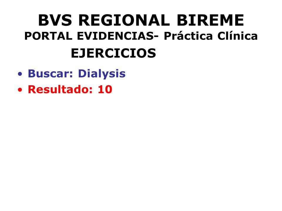 BVS REGIONAL BIREME PORTAL EVIDENCIAS- Práctica Clínica EJERCICIOS Buscar: Dialysis Resultado: 10