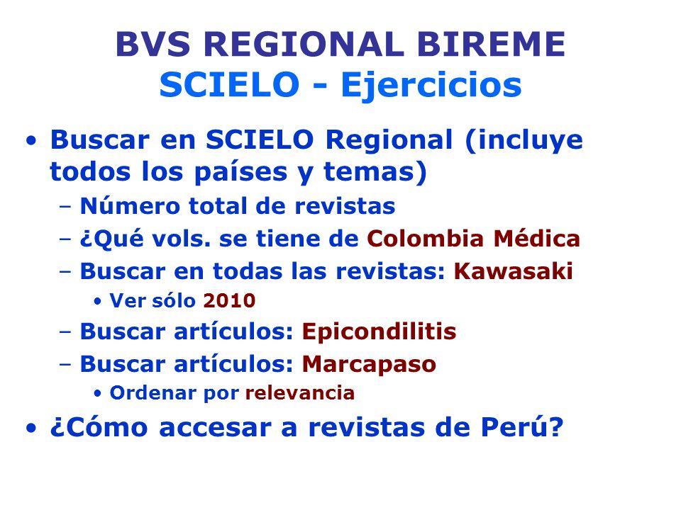 BVS REGIONAL BIREME SCIELO - Ejercicios Buscar en SCIELO Regional (incluye todos los países y temas) –Número total de revistas –¿Qué vols. se tiene de