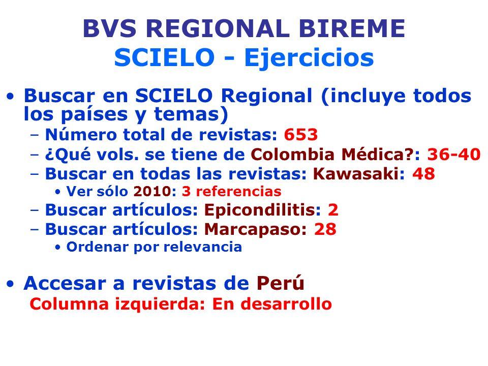 BVS REGIONAL BIREME SCIELO - Ejercicios Buscar en SCIELO Regional (incluye todos los países y temas) –Número total de revistas: 653 –¿Qué vols. se tie