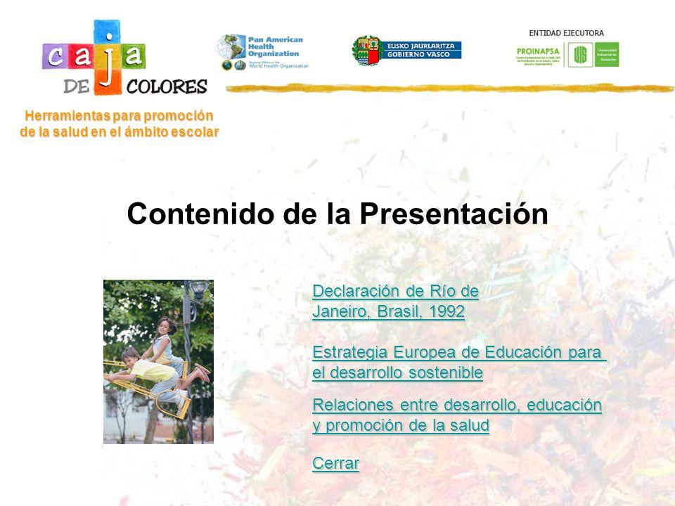 Río de Janeiro (Brasil) 1992 Herramientas para promoción de la salud en el ámbito escolar Principio 1: los seres humanos tienen derecho a una vida saludable y productiva en armonía con la naturaleza.