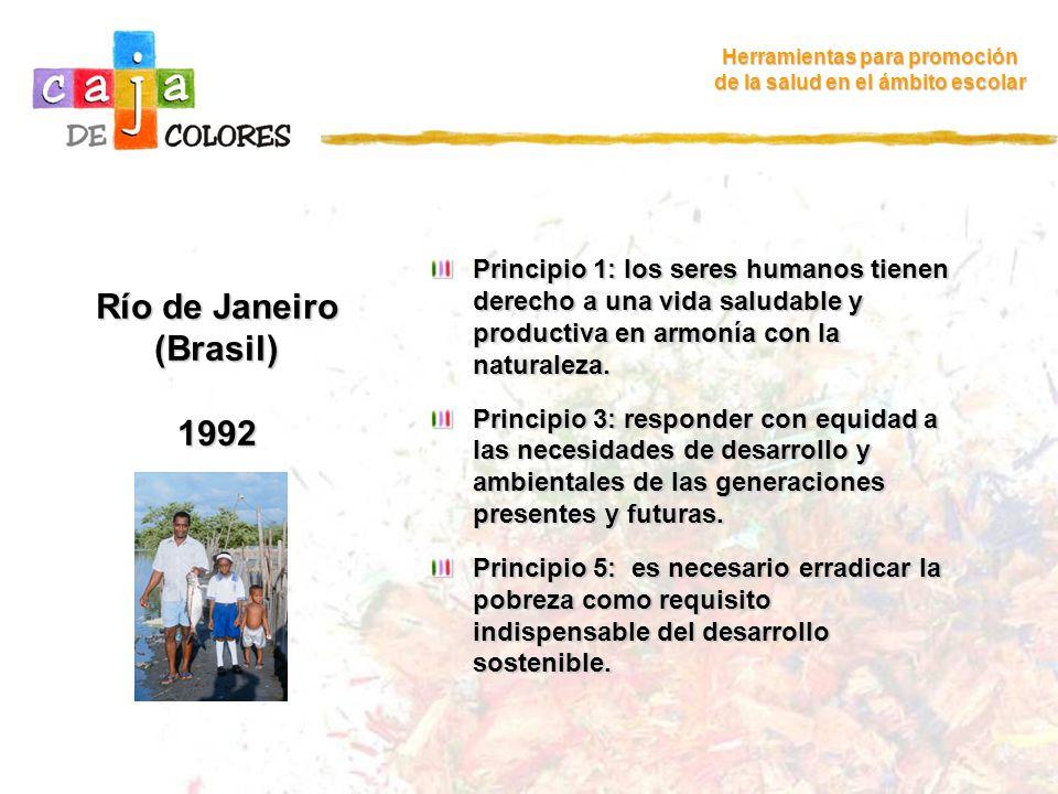 Río de Janeiro (Brasil) 1992 Herramientas para promoción de la salud en el ámbito escolar Principio 1: los seres humanos tienen derecho a una vida sal