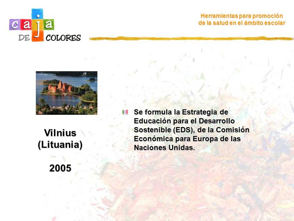 Vilnius (Lituania) 2005 Herramientas para promoción de la salud en el ámbito escolar Se formula la Estrategia de Educación para el Desarrollo Sostenib