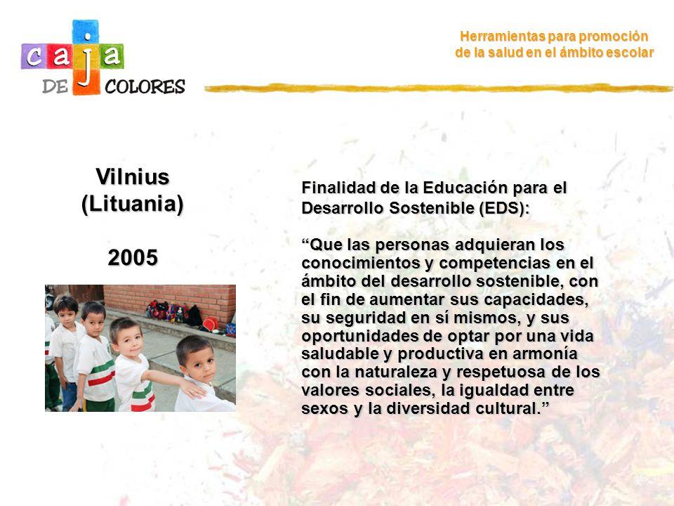 Vilnius (Lituania) 2005 Herramientas para promoción de la salud en el ámbito escolar Finalidad de la Educación para el Desarrollo Sostenible (EDS): Qu