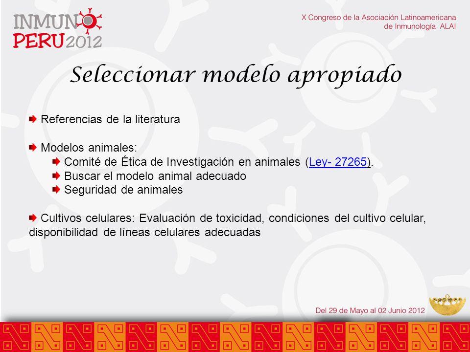 Seleccionar modelo apropiado Referencias de la literatura Modelos animales: Comité de Ética de Investigación en animales (Ley- 27265).Ley- 27265 Busca