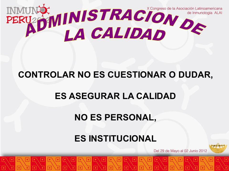 CONTROLAR NO ES CUESTIONAR O DUDAR, ES ASEGURAR LA CALIDAD NO ES PERSONAL, ES INSTITUCIONAL