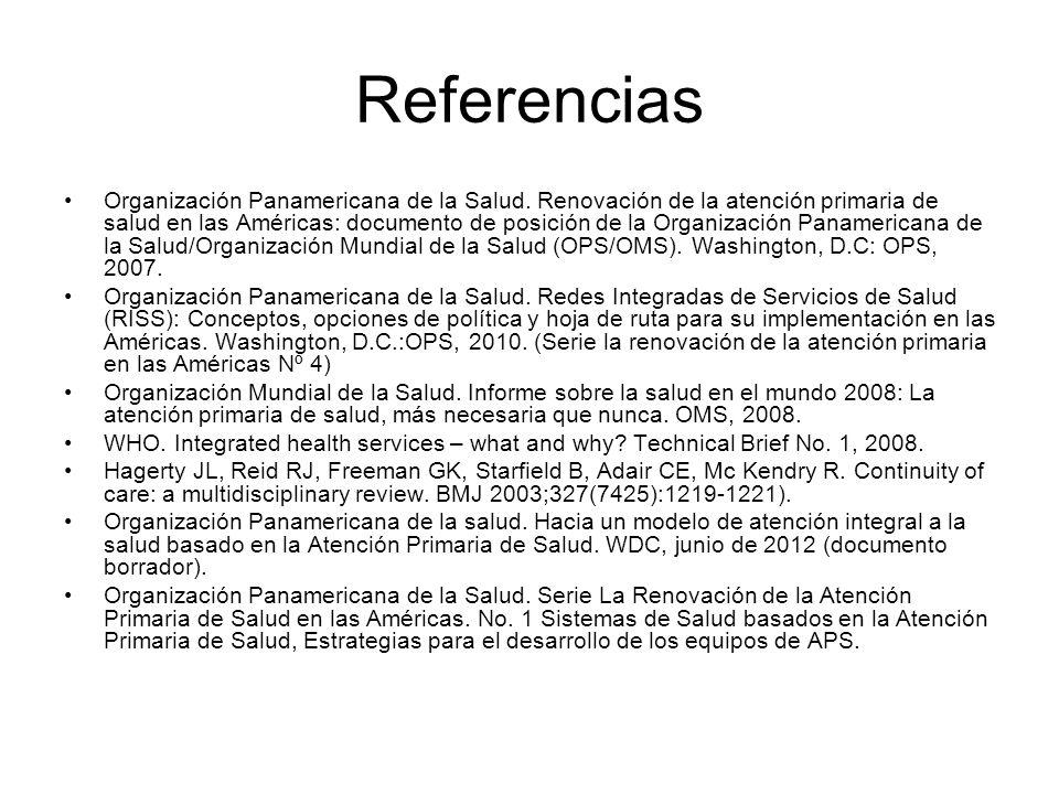 Referencias Organización Panamericana de la Salud. Renovación de la atención primaria de salud en las Américas: documento de posición de la Organizaci