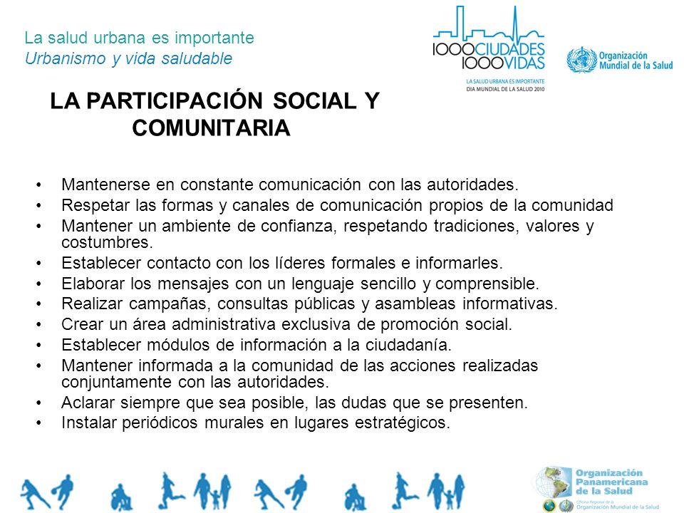 LA PARTICIPACIÓN SOCIAL Y COMUNITARIA La salud urbana es importante Urbanismo y vida saludable Mantenerse en constante comunicación con las autoridade