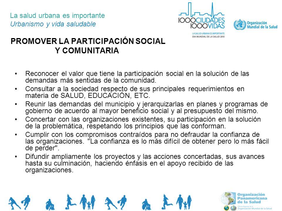 PROMOVER LA PARTICIPACIÓN SOCIAL Y COMUNITARIA La salud urbana es importante Urbanismo y vida saludable Reconocer el valor que tiene la participación