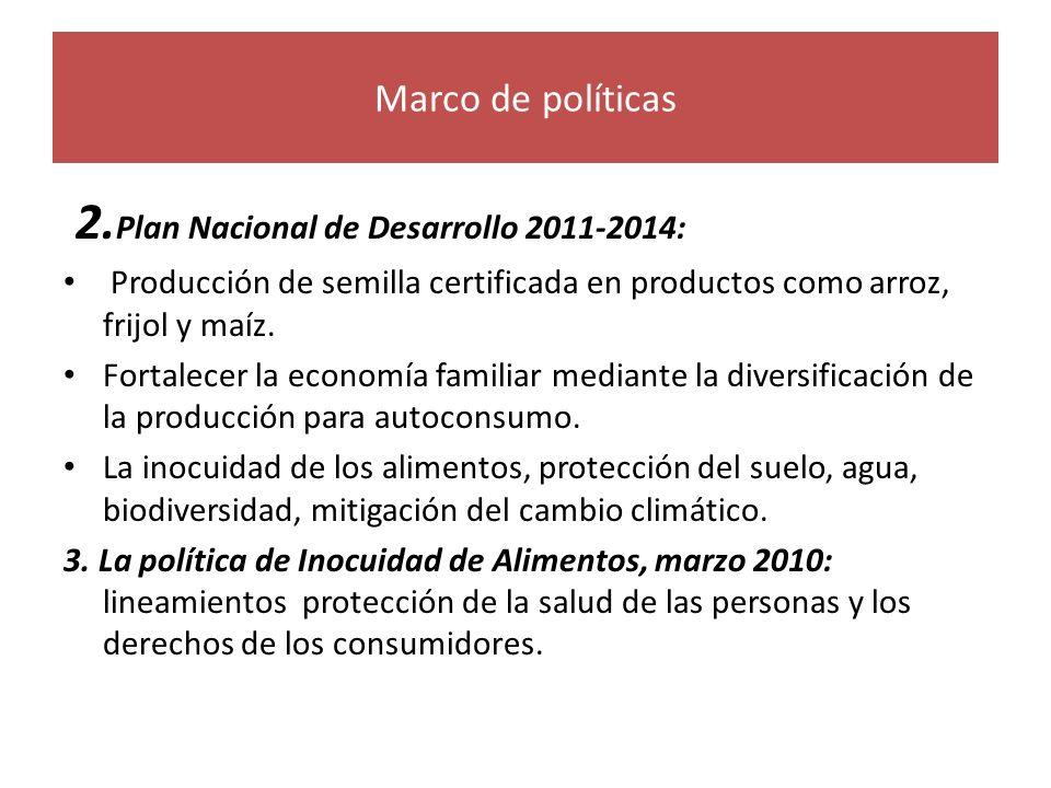 2. Plan Nacional de Desarrollo 2011-2014: Producción de semilla certificada en productos como arroz, frijol y maíz. Fortalecer la economía familiar me