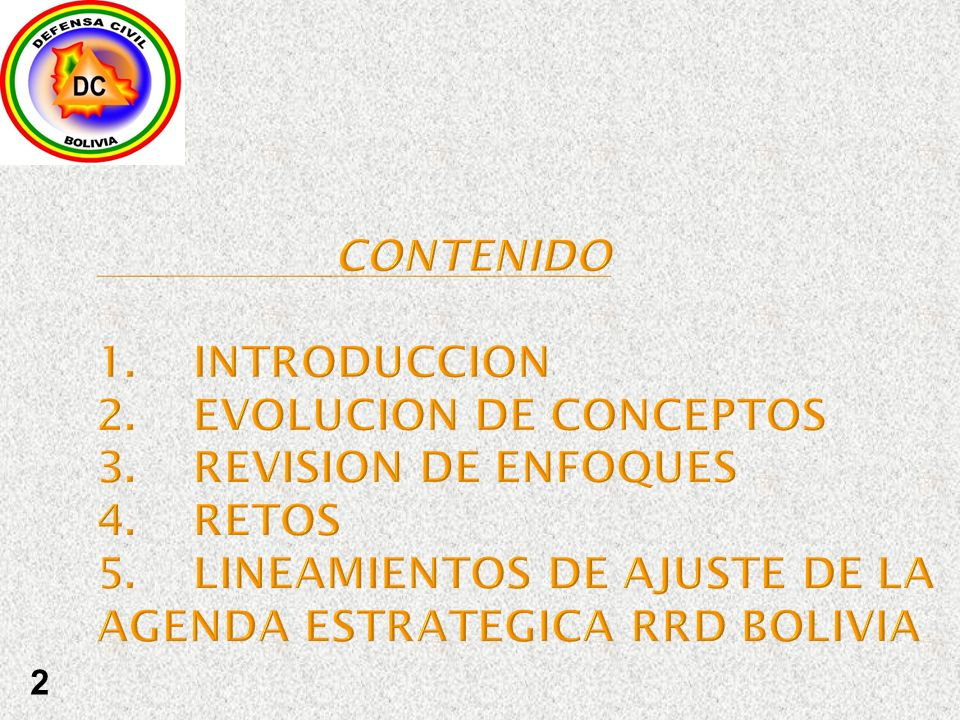 2 CONTENIDO 1. INTRODUCCION 2.EVOLUCION DE CONCEPTOS 3.REVISION DE ENFOQUES 4.RETOS 5. LINEAMIENTOS DE AJUSTE DE LA AGENDA ESTRATEGICA RRD BOLIVIA
