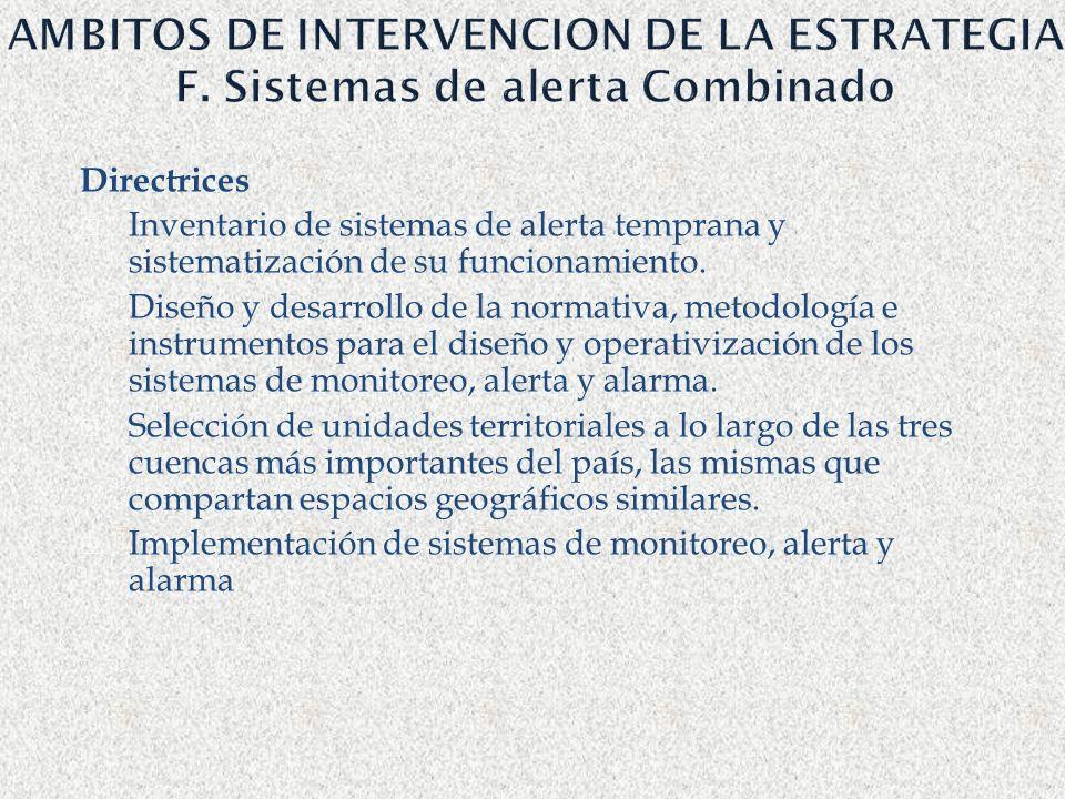 AMBITOS DE INTERVENCION DE LA ESTRATEGIA F. Sistemas de alerta Combinado Directrices Inventario de sistemas de alerta temprana y sistematización de su