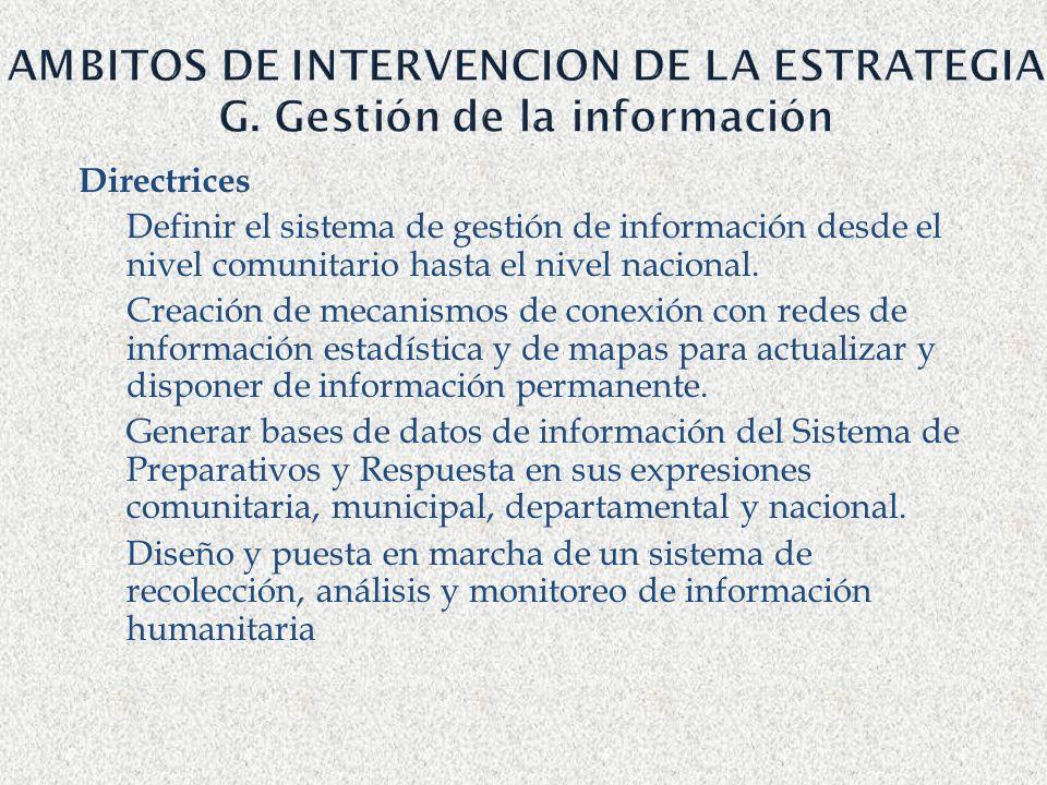 AMBITOS DE INTERVENCION DE LA ESTRATEGIA G. Gestión de la información Directrices Definir el sistema de gestión de información desde el nivel comunita