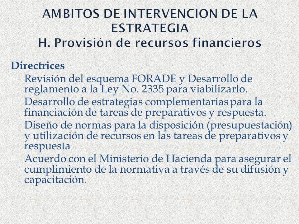 AMBITOS DE INTERVENCION DE LA ESTRATEGIA H. Provisión de recursos financieros Directrices Revisión del esquema FORADE y Desarrollo de reglamento a la