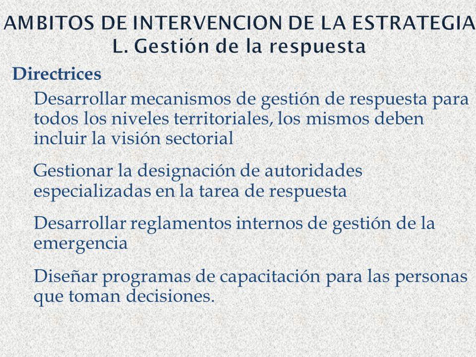 AMBITOS DE INTERVENCION DE LA ESTRATEGIA L. Gestión de la respuesta Directrices Desarrollar mecanismos de gestión de respuesta para todos los niveles