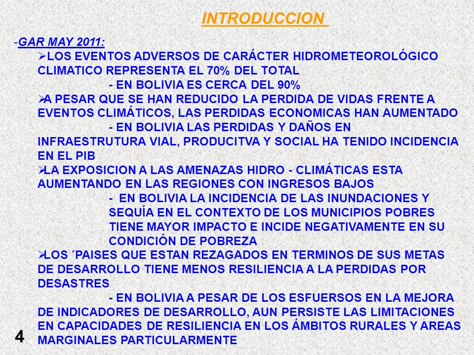 4 INTRODUCCION -GAR MAY 2011: LOS EVENTOS ADVERSOS DE CARÁCTER HIDROMETEOROLÓGICO CLIMATICO REPRESENTA EL 70% DEL TOTAL - EN BOLIVIA ES CERCA DEL 90%