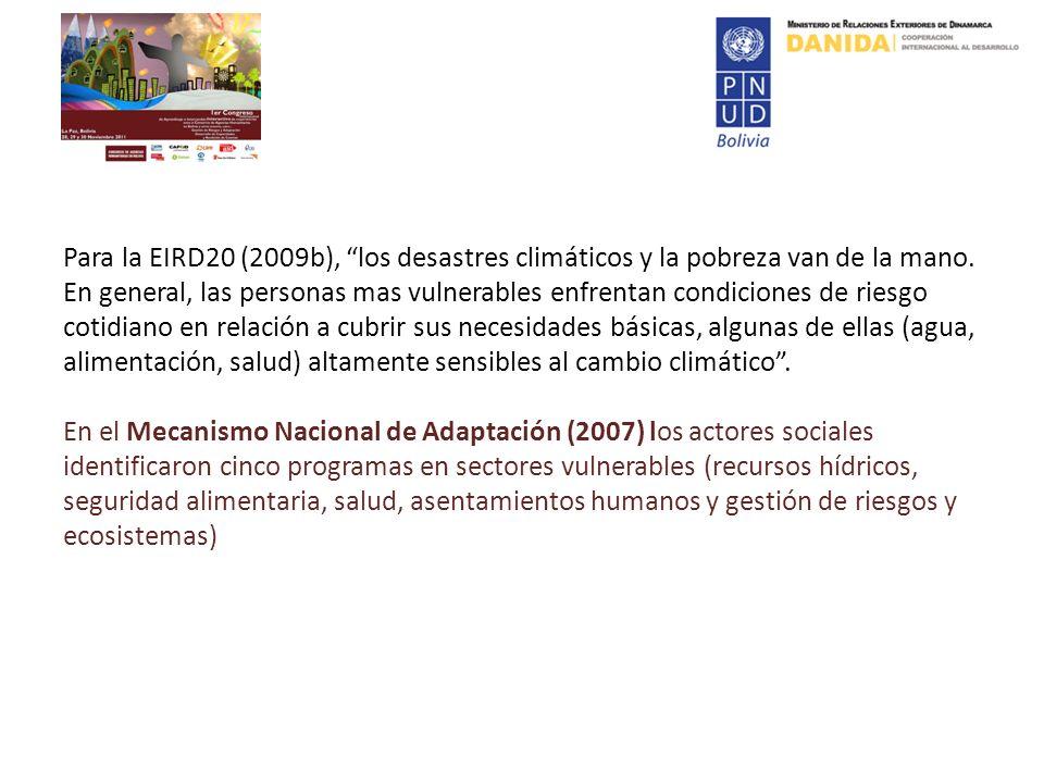 Para la EIRD20 (2009b), los desastres climáticos y la pobreza van de la mano. En general, las personas mas vulnerables enfrentan condiciones de riesgo