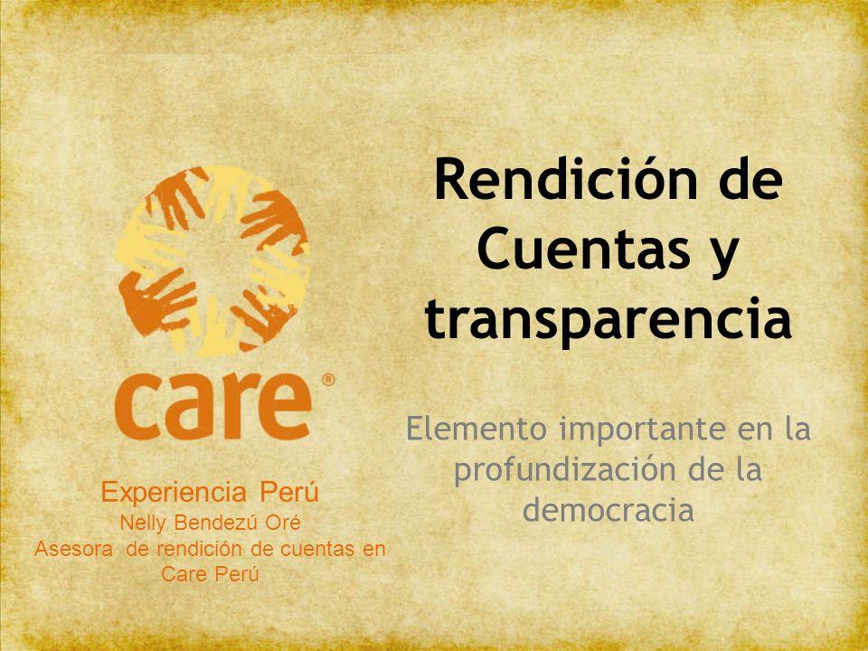 Rendición de Cuentas y transparencia Elemento importante en la profundización de la democracia Experiencia Perú Nelly Bendezú Oré Asesora de rendición