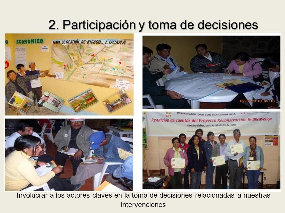 2. Participación y toma de decisiones Involucrar a los actores claves en la toma de decisiones relacionadas a nuestras intervenciones