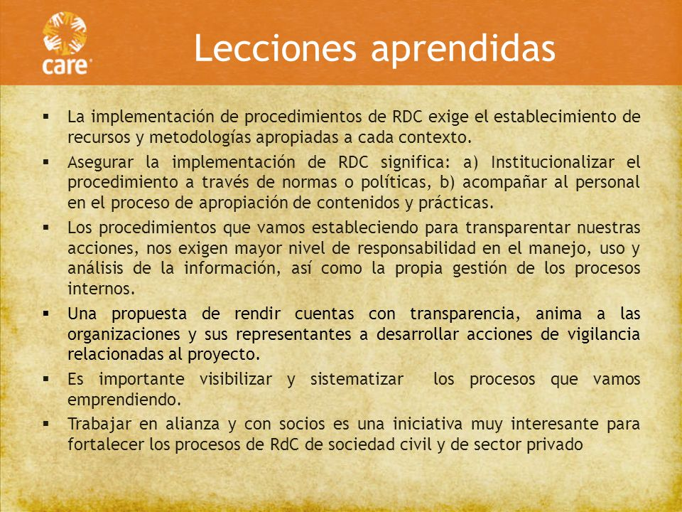Lecciones aprendidas La implementación de procedimientos de RDC exige el establecimiento de recursos y metodologías apropiadas a cada contexto. Asegur