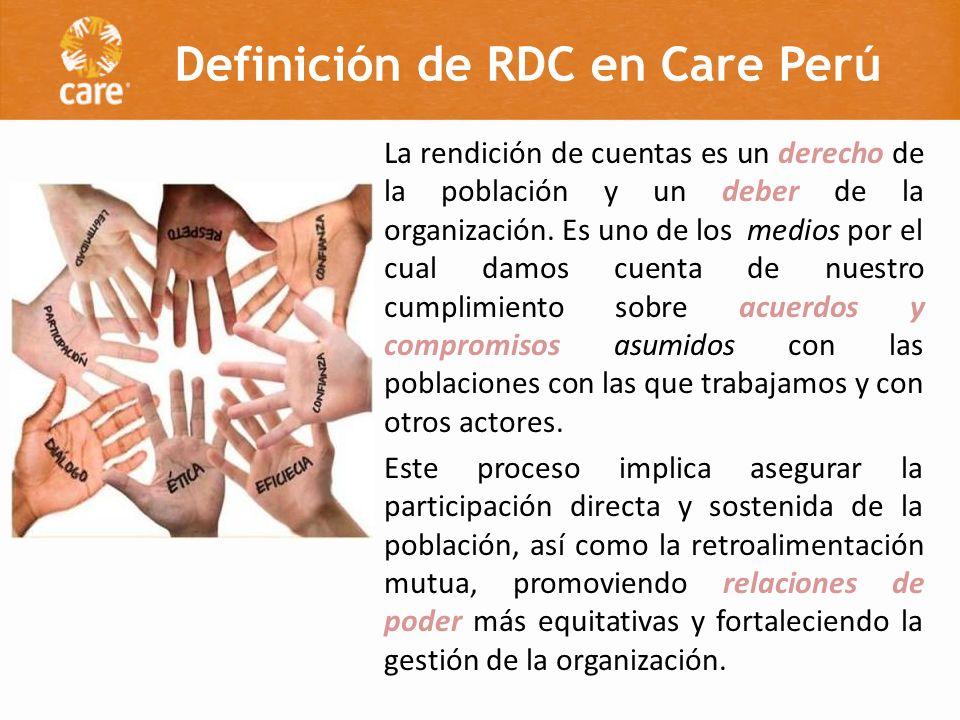 Definición de RDC en Care Perú La rendición de cuentas es un derecho de la población y un deber de la organización. Es uno de los medios por el cual d