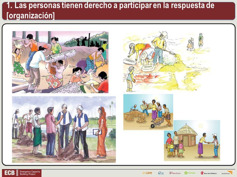 1. Las personas tienen derecho a participar en la respuesta de [organización]