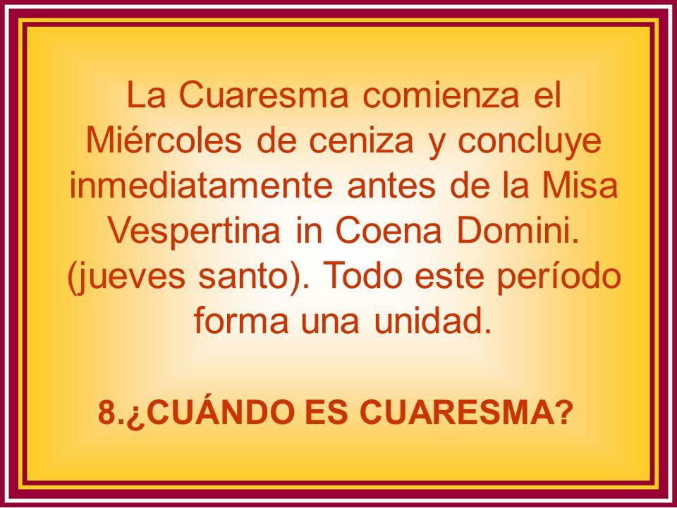 La Cuaresma comienza el Miércoles de ceniza y concluye inmediatamente antes de la Misa Vespertina in Coena Domini. (jueves santo). Todo este período f