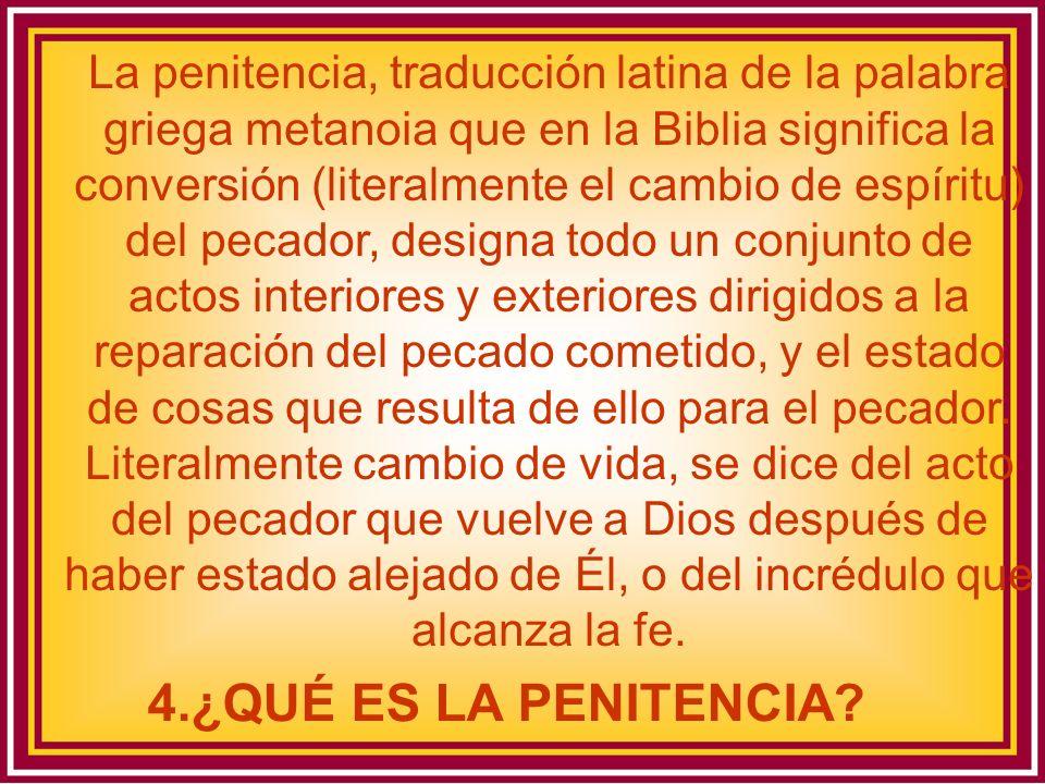 La penitencia, traducción latina de la palabra griega metanoia que en la Biblia significa la conversión (literalmente el cambio de espíritu) del pecad