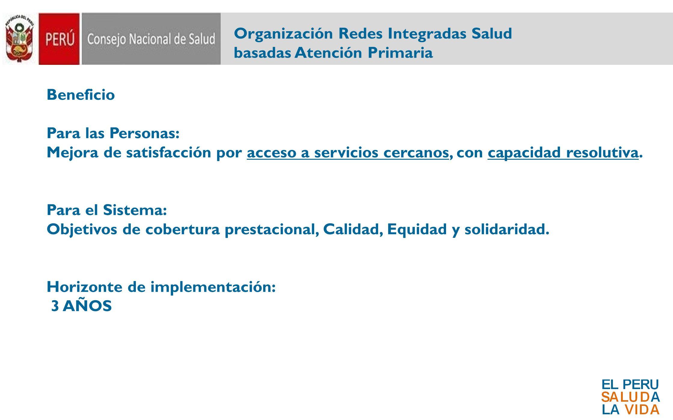 Organización Redes Integradas Salud basadas Atención Primaria Beneficio Para las Personas: Mejora de satisfacción por acceso a servicios cercanos, con