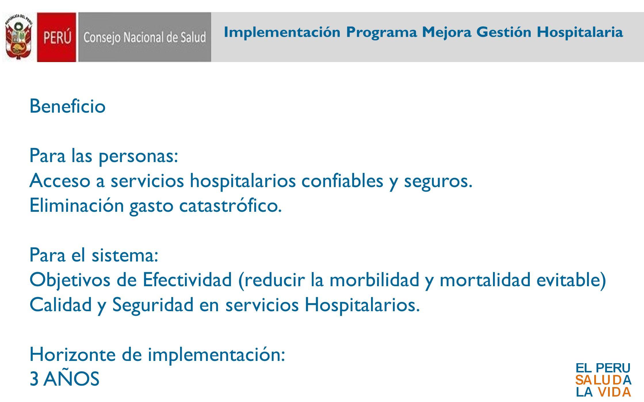 Implementación Programa Mejora Gestión Hospitalaria Beneficio Para las personas: Acceso a servicios hospitalarios confiables y seguros. Eliminación ga