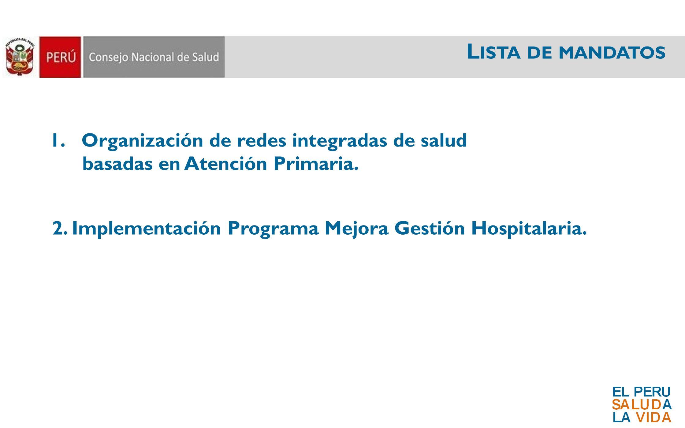 L ISTA DE MANDATOS 1.Organización de redes integradas de salud basadas en Atención Primaria. 2. Implementación Programa Mejora Gestión Hospitalaria.