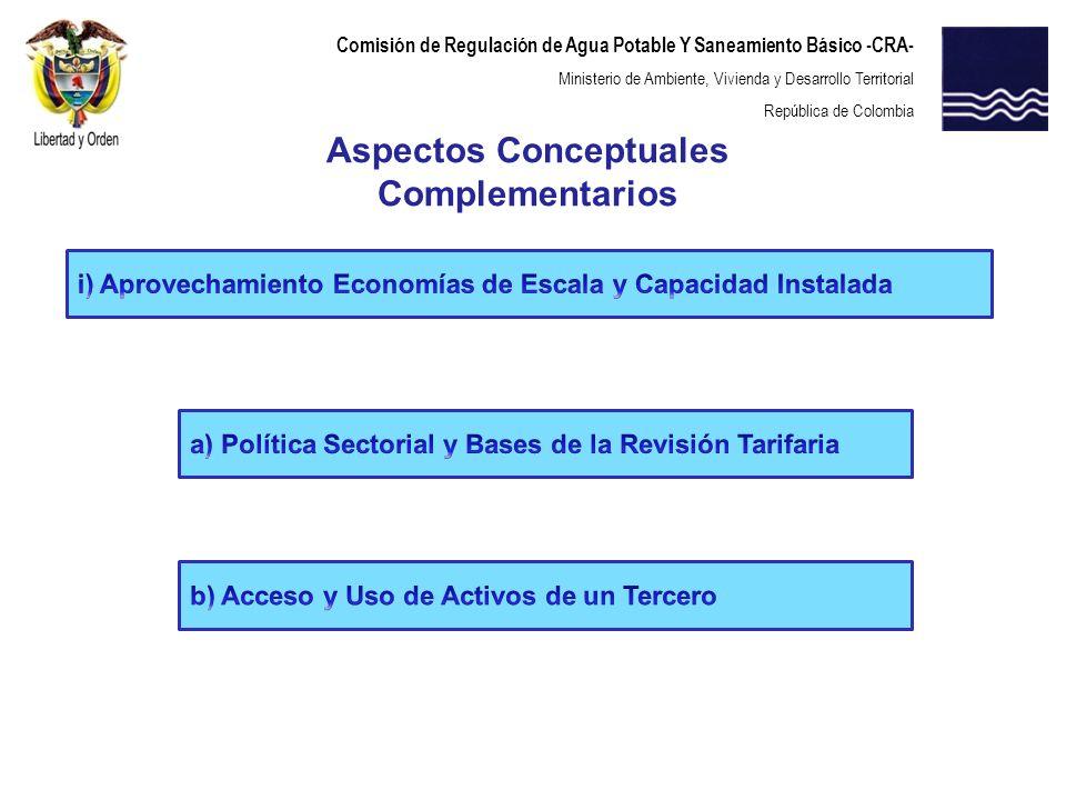 Comisión de Regulación de Agua Potable Y Saneamiento Básico -CRA- Ministerio de Ambiente, Vivienda y Desarrollo Territorial República de Colombia Aspectos Conceptuales Complementarios
